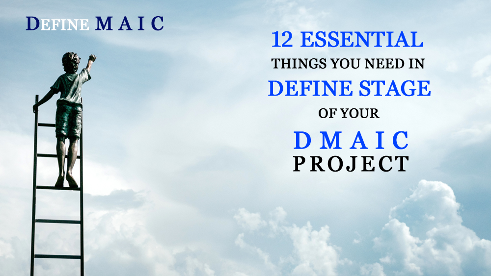 12 Essential things you need to do in DEFINE stage of your DMAIC Project – Overview