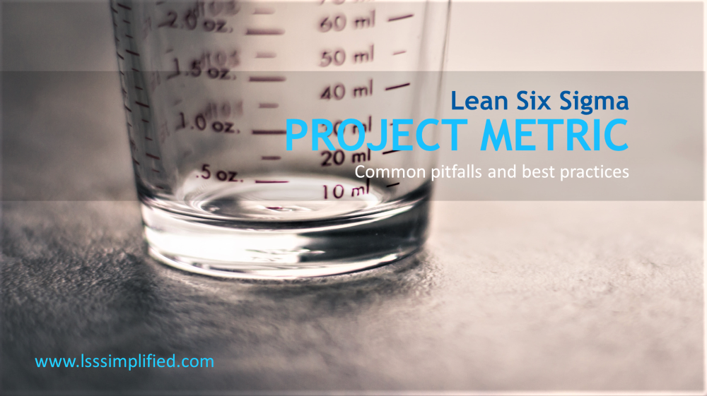 Lean Six Sigma Project Metric – Common Pitfalls and Best Practices